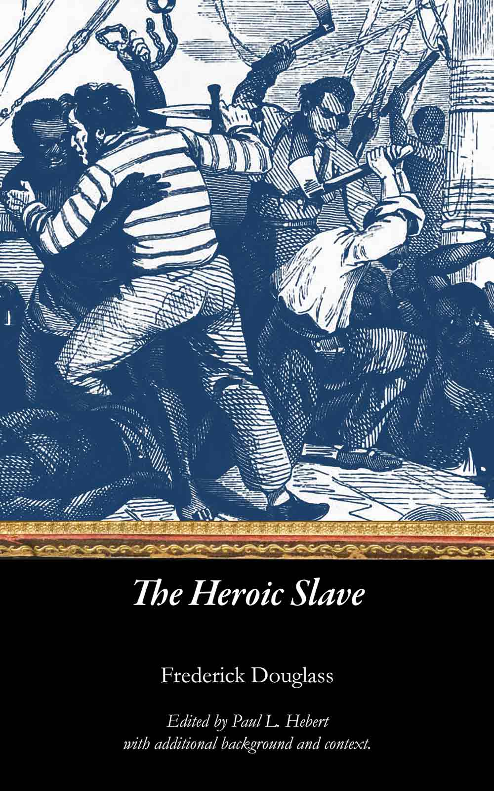 The Heroic Slave, by Frederick Douglass, Edited by Paul L. Hebert, with additional background and context.